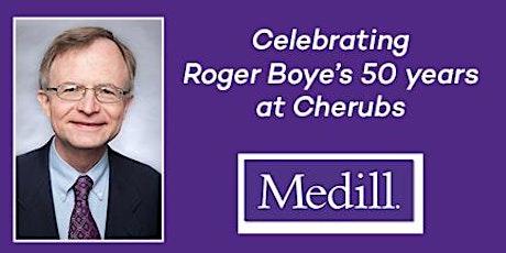 Medill Cherubs  SURPRISE  Celebration of Roger Boye's 50 years tickets