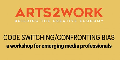 CODE SWITCHING/CONFRONTING BIAS: A Workshop for Young Media Professionals tickets