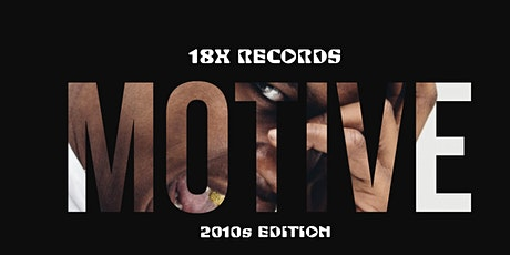18XRECORDS x A-TOWN BEATZ Presents: Motive 2010s tickets