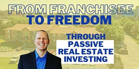 From Franchisee to Freedom - Through Passive Real Estate Investing tickets