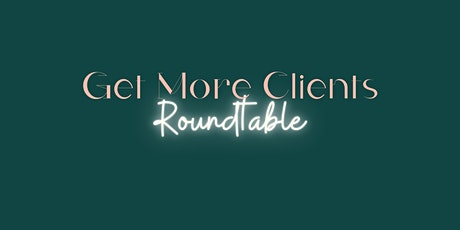 Get More Clients Roundtable tickets