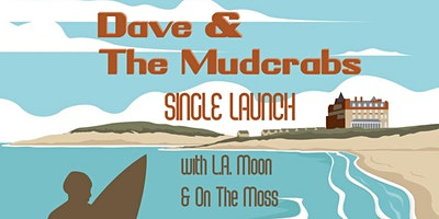 Dave & The Mudcrabs – SINGLE LAUNCH – with L.A. Moon  & On The Moss