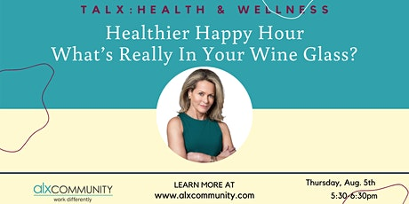 TALX: Healthier Happy Hour - What's Really In Your Wine Glass? tickets
