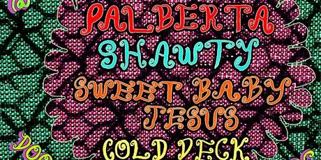 Sweet Baby Jesus/Palberta/Shawty/Cold Deck tickets