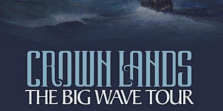 CROWN LANDS--THE BIG WAVE TOUR tickets