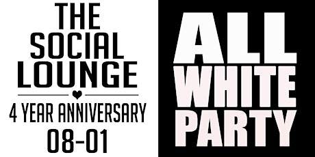 """THE SOCIAL LOUNGE """" ALL WHITE"""" 4 YEAR ANNIVERSARY tickets"""