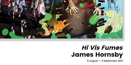 Exhibition Opening Sessions - James Hornsby, Hi Vis Fumes tickets
