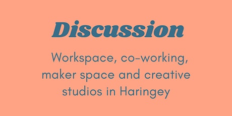 Discussion: For workspace and creative tenants based in Haringey tickets