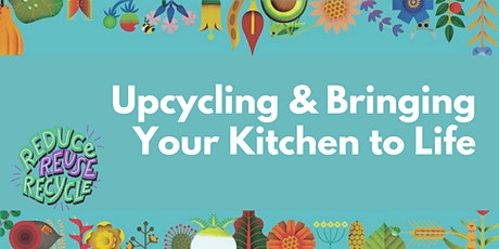Upcycling & Bringing your Kitchen to Life tickets