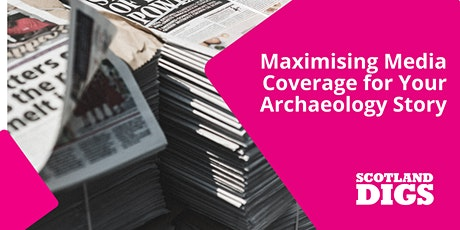 Maximising Media Coverage for Your Archaeology Story tickets
