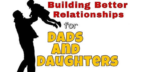 Building Better Relationships for Dads and Daughters tickets