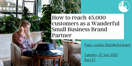 How to reach 45,000 customers as a Wanderful Small Business Brand Partner tickets