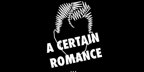 A CERTAIN ROMANCE   The Stone Roses Bar tickets