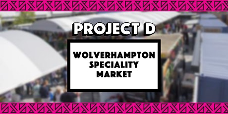 Wolverhampton Speciality Market x Project D tickets
