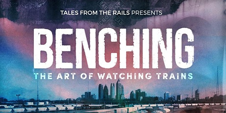 Benching: The Art of Watching Trains Limited Premiere Screening tickets