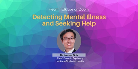 Detecting Mental Illness and Seeking Help by Dr Jerome Goh (via Zoom) tickets