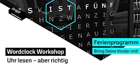 Ferienprogramm: Wordclock Workshop - Uhr lesen – aber richtig! Tickets