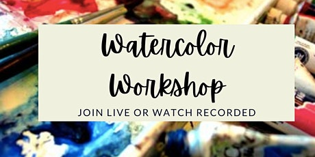 Watercolor Workshop- Join Live or Watch Recorded tickets