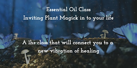 Essential Oils - bringing plant magick in to your life tickets