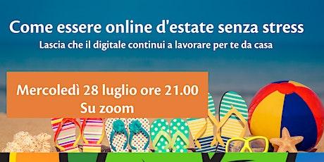 COME ESSERE ONLINE D'ESTATE SENZA STRESS biglietti