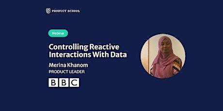 Webinar: Controlling Reactive Interactions With Data by BBC Product Leader tickets