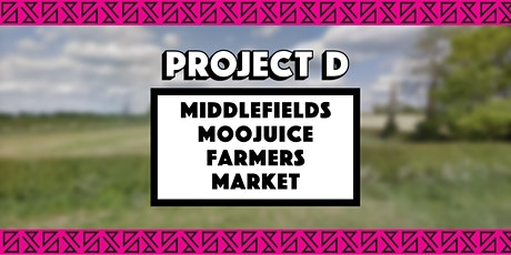 MiddleFields Moojuice Farmers Market x Project D tickets