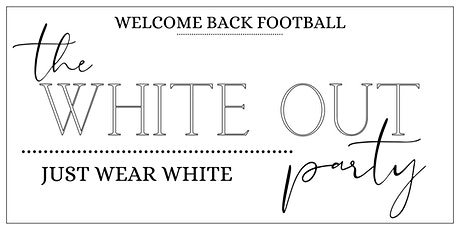 Welcome Back Football White Out Party tickets
