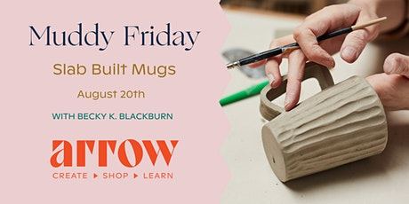 Muddy Friday: Slab Built Mugs - Powered by Arrow tickets