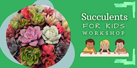 Summer Series : Kids Succulent Workshop tickets