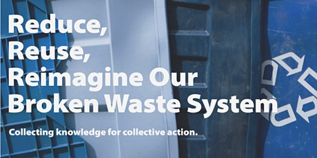 Reduce, Reuse, Reimagine Our Broken Waste Systems tickets