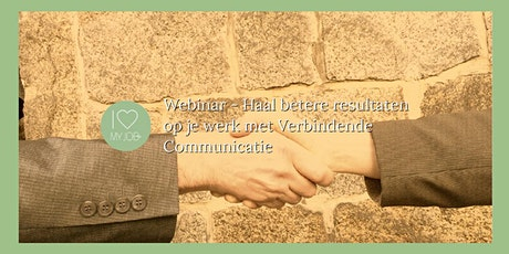 Webinar - Haal betere resultaten op je werk met Verbindende Communicatie tickets