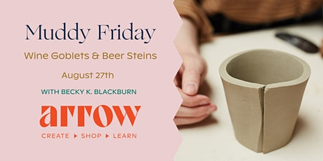 Muddy Friday: Wine Goblets and Beer Steins - Powered by Arrow tickets