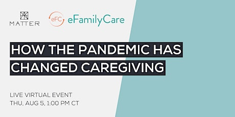 How the Pandemic Has Changed Caregiving tickets