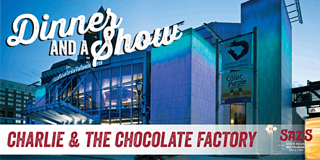 Saz's Dinner and a Show  Experience - Charlie and the Chocolate Factory tickets
