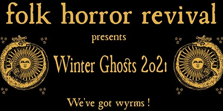 Winter Ghosts 2021 - Folk Horror Revival has Wyrms! tickets