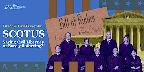 SCOTUS: Saving Civil Liberties or Barely Bothering? (Virtual) tickets