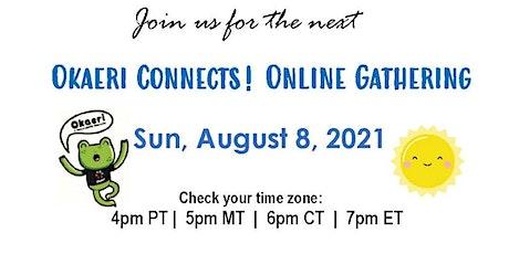 Okaeri Connects! Online Gathering - SUN, AUGUST 8, 2021 tickets