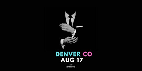 Fifty Shades Live|Denver, CO tickets