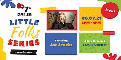 Little Folks Live Stream with Joe Jencks tickets