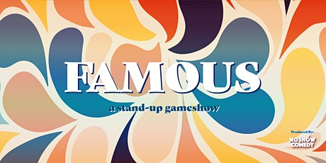 FAMOUS— A Stand Up Comedy Game Show tickets
