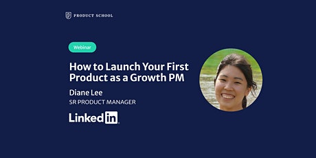 Webinar: How to Launch Your First Product as a Growth PM by LinkedIn Sr PM tickets