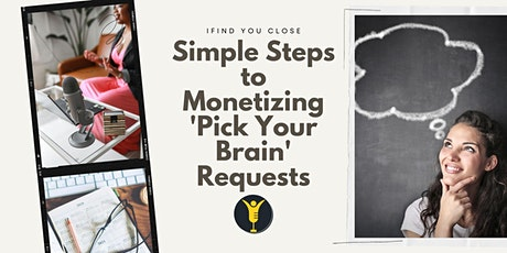 Simple Steps to Monetizing 'Pick Your Brain' Requests tickets