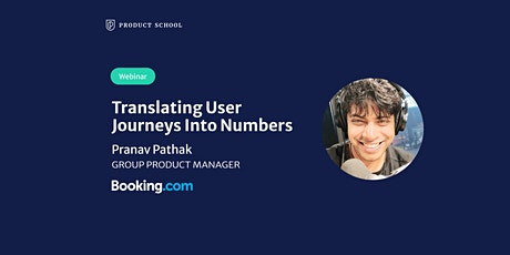 Webinar: Translating User Journeys Into Numbers by Booking.com Group PM tickets