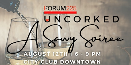 Forum 225's Uncorked:  A Savvy Soiree tickets