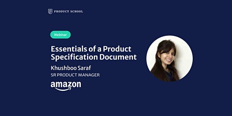 Webinar: Essentials of a Product Specification Document by Amazon Sr PM tickets