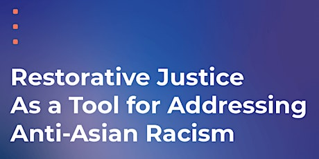 Restorative Justice & Anti-Asian Racism: Challenges and Opportunities tickets