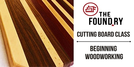 Cutting Board Class Woodworking @TheFoundry tickets