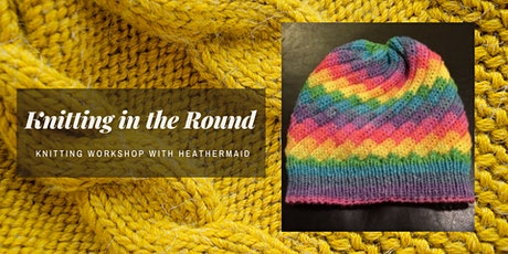 Knitting in the Round and Magic Loop - Knitting Workshop with Heathermaid tickets