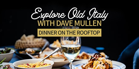 Explore  Old Italy with Dave Mullen | Dinner on the Rooftop Series tickets