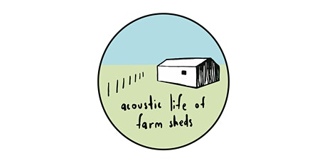 Acoustic Life of Farm  Sheds # 2 [12:00pm] tickets